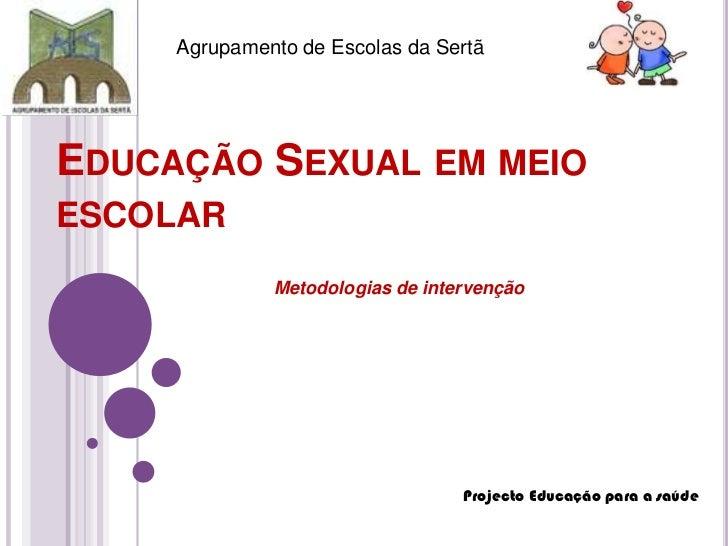Agrupamento de Escolas da Sertã<br />Educação Sexual em meio escolar<br />                              Metodologias de in...