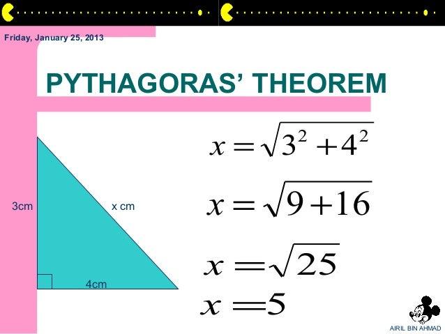 Friday, January 25, 2013         PYTHAGORAS' THEOREM                                  x = 3 +4                            ...