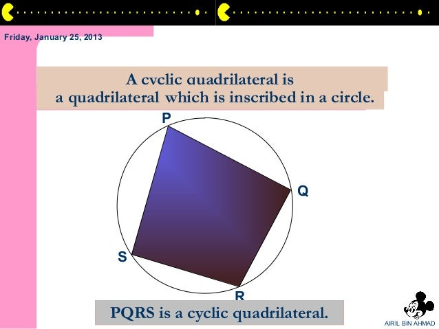 Friday, January 25, 2013                      A cyclic quadrilateral is            a quadrilateral which is inscribed in a...