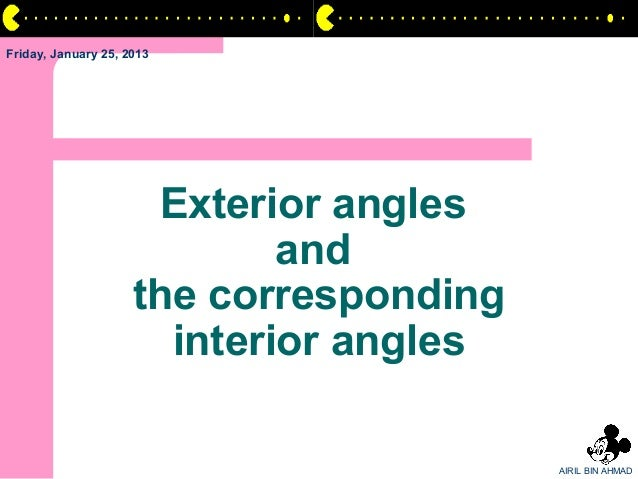 Friday, January 25, 2013                      Exterior angles                             and                     the corr...