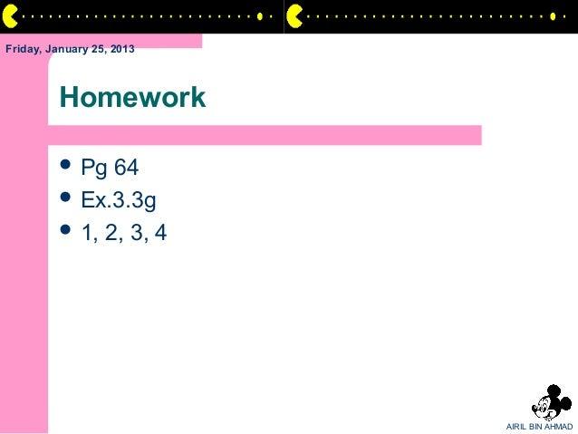 Friday, January 25, 2013         Homework          Pg  64          Ex.3.3g          1, 2, 3, 4                         ...