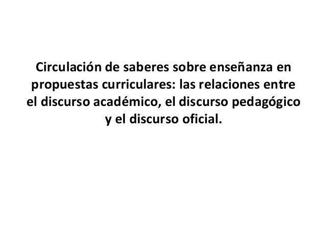 Circulación de saberes sobre enseñanza en propuestas curriculares: las relaciones entre el discurso académico, el discurso...