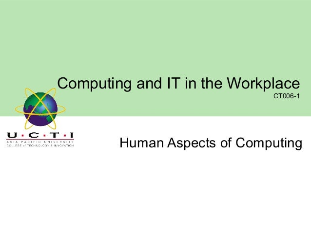 Computing and IT in the Workplace CT006-1  Human Aspects of Computing