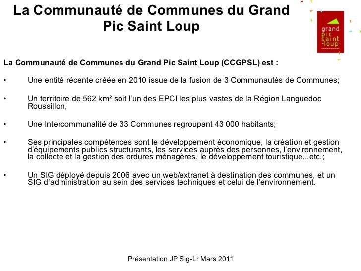 La Communauté de Communes du Grand Pic Saint Loup <ul><li>La Communauté de Communes du Grand Pic Saint Loup (CCGPSL) est :...