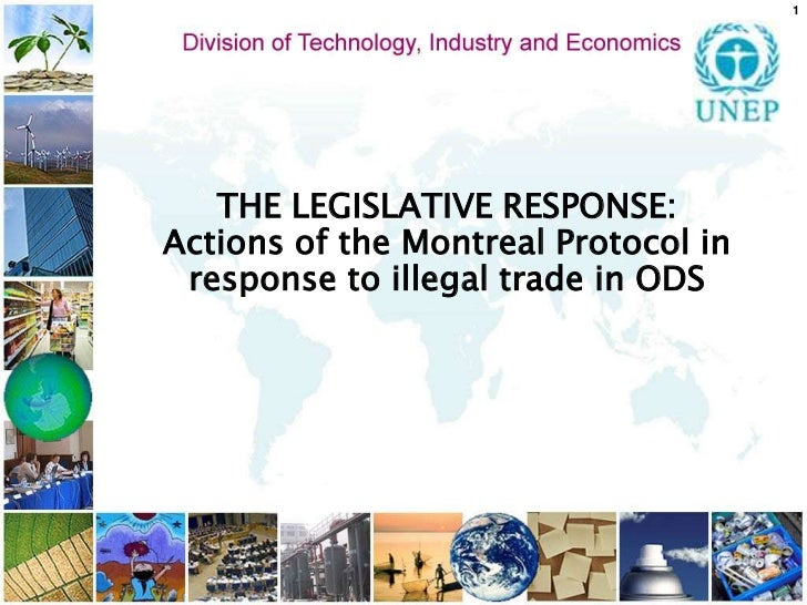 1<br />THE LEGISLATIVE RESPONSE:  <br />Actions of the Montreal Protocol in responseto illegal trade in ODS <br />