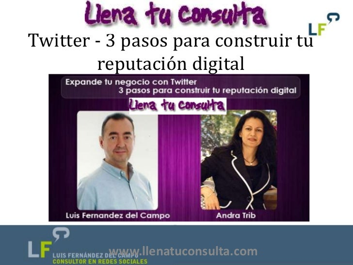 Twitter - 3 pasos para construir tu        reputación digital         www.llenatuconsulta.com