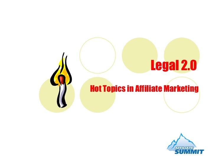 Legal 2.0 Hot Topics in Affiliate Marketing