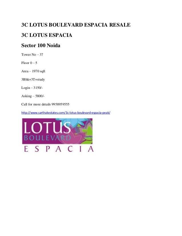 3C LOTUS BOULEVARD ESPACIA RESALE 3C LOTUS ESPACIA Sector 100 Noida Tower No – 37 Floor 0 – 5 Area – 1970 sqft 3Bhk+3T+stu...