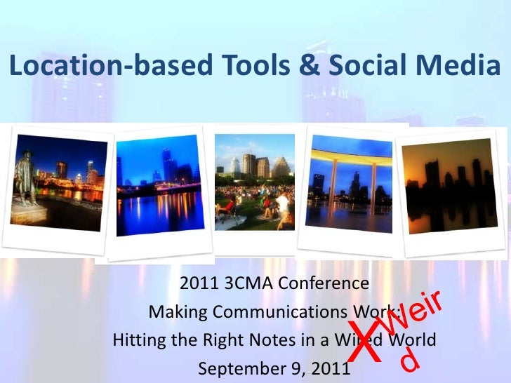 Location-based Tools & Social Media<br />2011 3CMA Conference<br />Making Communications Work:<br />Hitting the Right Note...