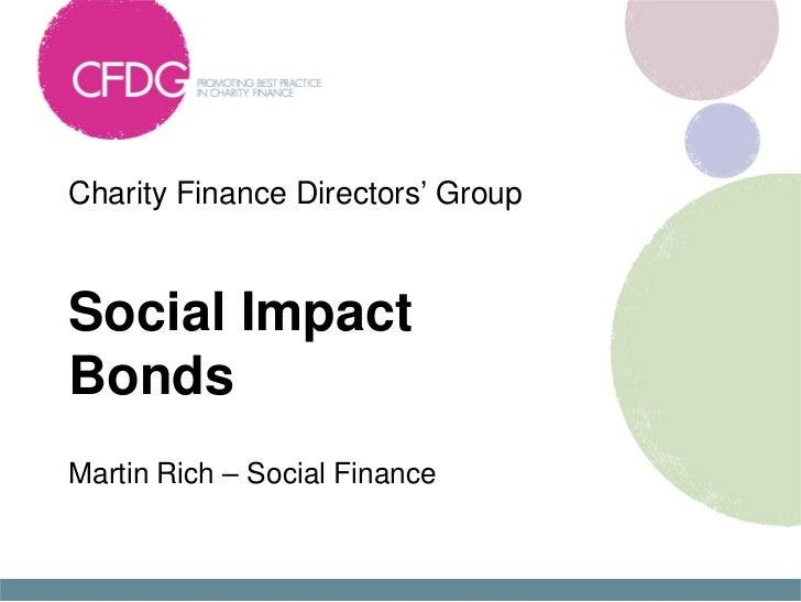 Charity Finance Directors' GroupSocial ImpactBondsMartin Rich – Social Finance