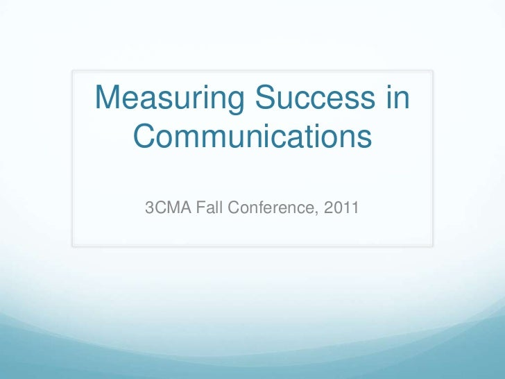 Measuring Success in  Communications   3CMA Fall Conference, 2011