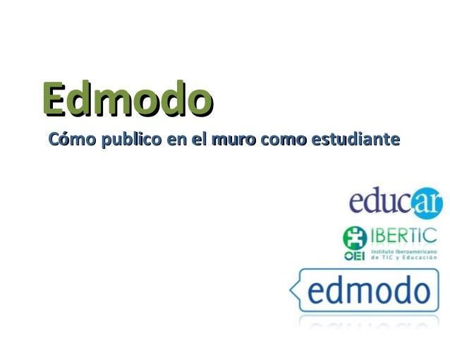 EdmodoEdmodo Cómo publico en el muro como estudianteCómo publico en el muro como estudiante