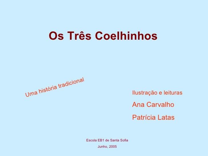 Os Três Coelhinhos Uma história tradicional Ilustração e leituras Ana Carvalho Patrícia Latas Escola EB1 de Santa Sofia Ju...