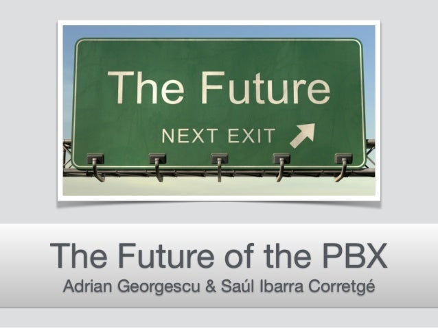 The Future of the PBX  Adrian Georgescu & Saúl Ibarra Corretgé