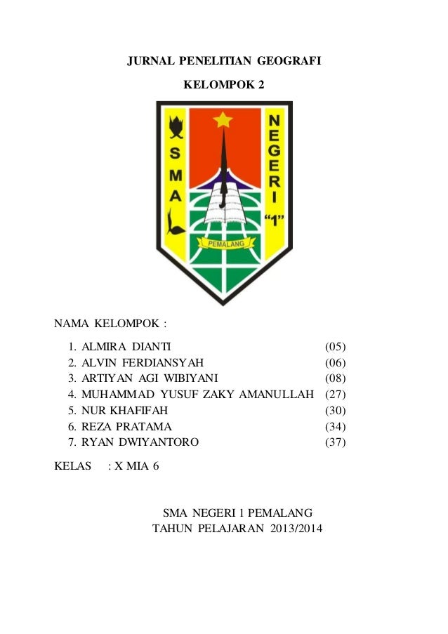 JURNAL PENELITIAN GEOGRAFI KELOMPOK 2 NAMA KELOMPOK : 1. ALMIRA DIANTI (05) 2. ALVIN FERDIANSYAH (06) 3. ARTIYAN AGI WIBIY...