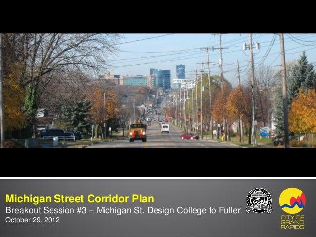 DRAFT 10-23-12Michigan Street Corridor PlanBreakout Session #3 – Michigan St. Design College to FullerOctober 29, 2012