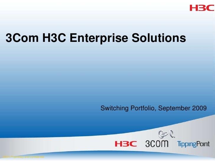 3Com H3C Enterprise Solutions<br />Switching Portfolio, September 2009<br />