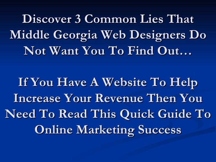 Discover 3 Common Lies That Middle Georgia Web Designers Do Not Want You To Find Out… If You Have A Website To Help Increa...