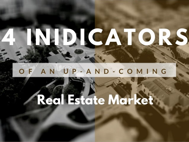 4 INIDICATORS O F A N U P - A N D - C O M I N G Real Estate Market