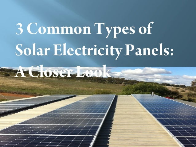 3 Common Types ofSolar Electricity Panels:A Closer Look