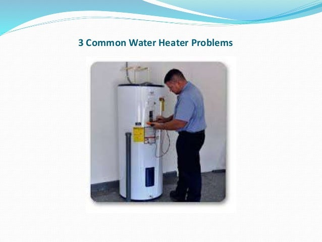 3 Common Water Heater Problems