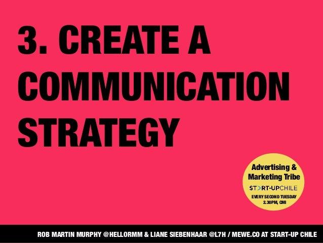 3. CREATE ACOMMUNICATIONSTRATEGYAdvertising &Marketing TribeEVERY SECOND TUESDAY2.30PM, CMIROB MARTIN MURPHY @HELLORMM & L...