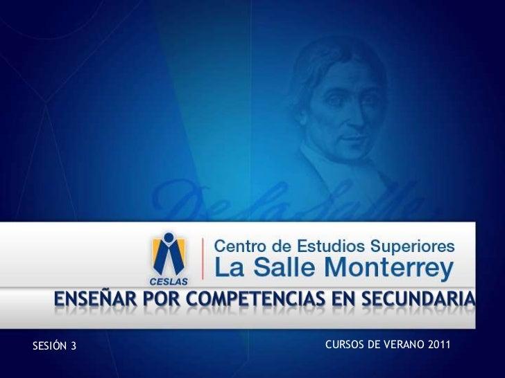 Enseñar por competencias en secundaria<br />CURSOS DE VERANO 2011<br />SESIÓN 3<br />