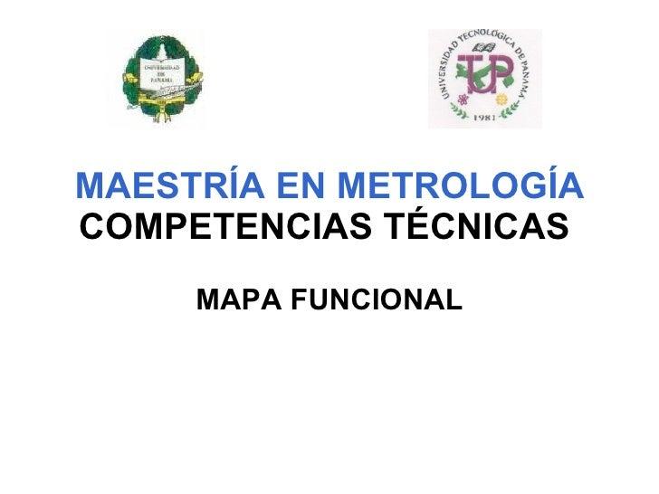 MAESTRÍA EN METROLOGÍA COMPETENCIAS TÉCNICAS   MAPA FUNCIONAL