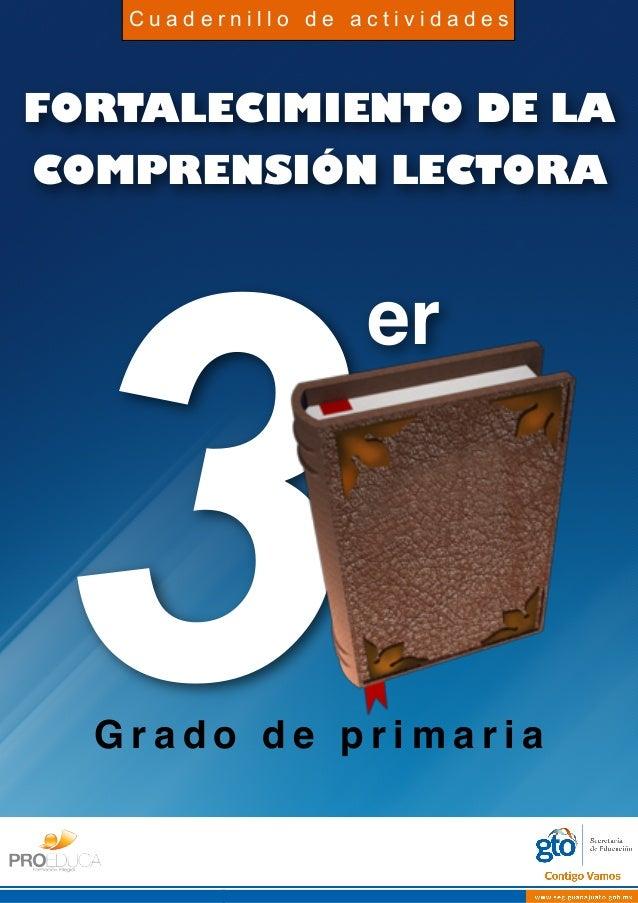 FORTALECIMIENTO DE LA COMPRENSIÓN LECTORA 3G r a d o d e p r i m a r i a er C u a d e r n i l l o d e a c t i v i d a d e s