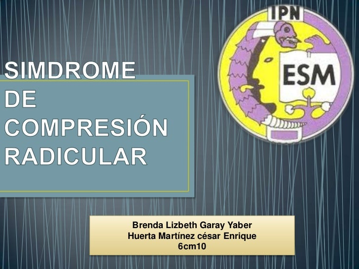 SIMDROME DE COMPRESIÓNRADICULAR<br />Brenda Lizbeth Garay Yaber<br />Huerta Martínez césar Enrique<br />6cm10<br />