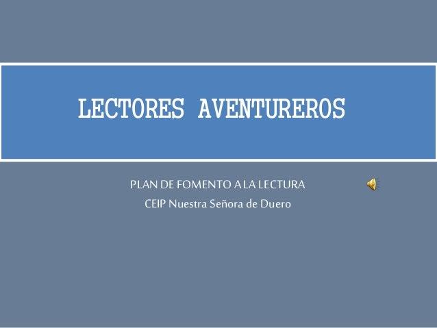 LECTORES AVENTUREROS PLANDEFOMENTOALALECTURA CEIPNuestra Señora deDuero