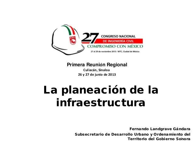 1 Fernando Landgrave Gándara Subsecretario de Desarrollo Urbano y Ordenamiento del Territorio del Gobierno Sonora La plane...