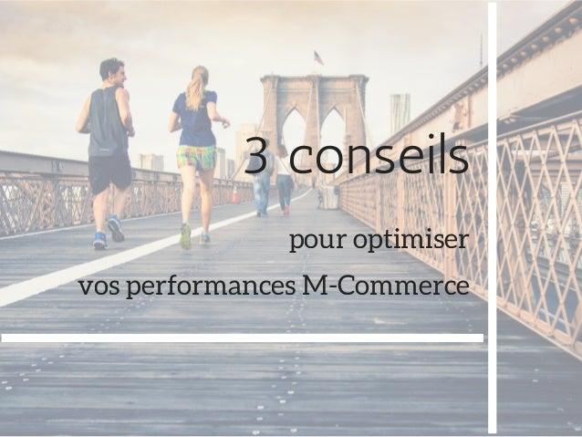 3conseils pour optimiser vos performances M-Commerce
