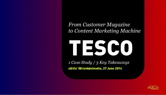 TESCO sQills' @frankdelmelle, 27 June 2014 From Customer Magazine to Content Marketing Machine 1 Case Study / 3 Key Takeaw...