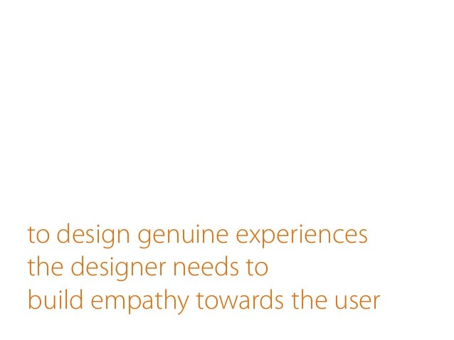 to design genuine experiences the designer needs to build empathy towards the user