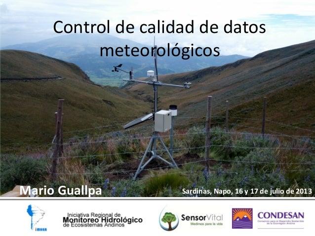 Control de calidad de datos meteorológicos Mario Guallpa Sardinas, Napo, 16 y 17 de julio de 2013