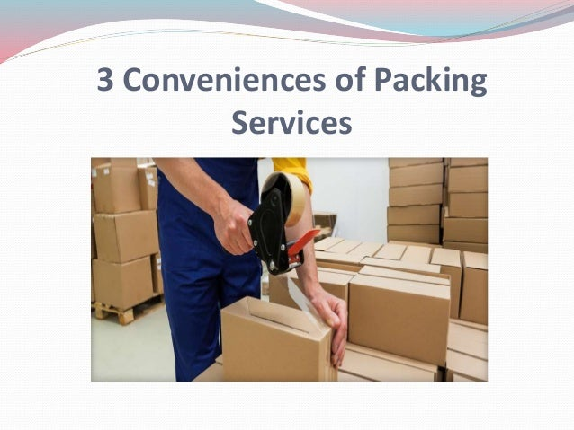 3 Conveniences of Packing Services