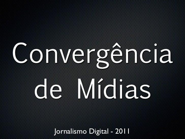 Convergência de Mídias   Jornalismo Digital - 2011