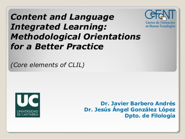 Content and LanguageIntegrated Learning:Methodological Orientationsfor a Better Practice(Core elements of CLIL)           ...