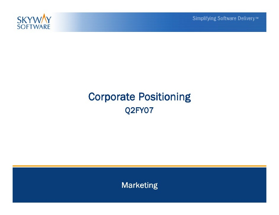 Corporate Positioning       Q2FY07      Marketing