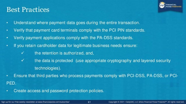 Best Practices • DO NOT, store cardholder data unless absolutely necessary and never store authentication data from the pa...