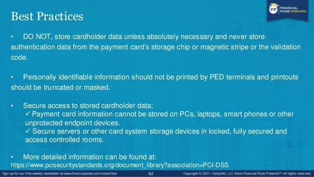 Restrictions on PCI Data Storage • Cardholder Data CAN be stored IF the following are protected:  Primary Account Number ...