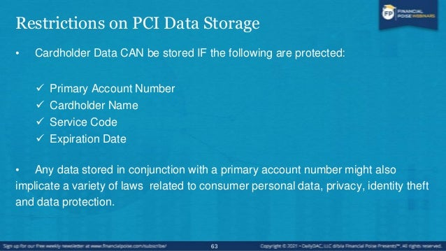 Restrictions on PCI Data Storage • Sensitive Authentication Data CANNOT be stored even if encrypted. • Sensitive Authentic...
