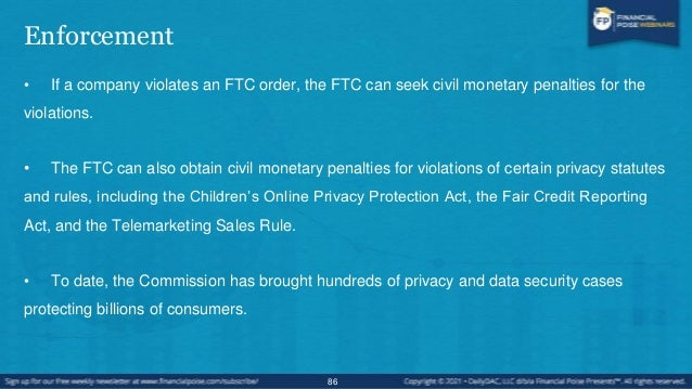FTC Enforcement • The FTC has brought enforcement actions addressing a wide range of privacy issues including:  spam,  s...