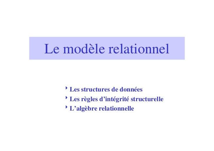 Le modèle relationnel   8Les structures de données   8Les règles d'intégrité structurelle   8L'algèbre relationnelle