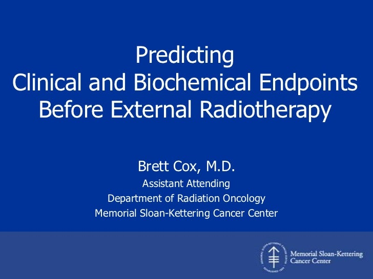 Predicting <br />Clinical and Biochemical Endpoints Before External Radiotherapy<br />Brett Cox, M.D.<br />Assistant Atten...