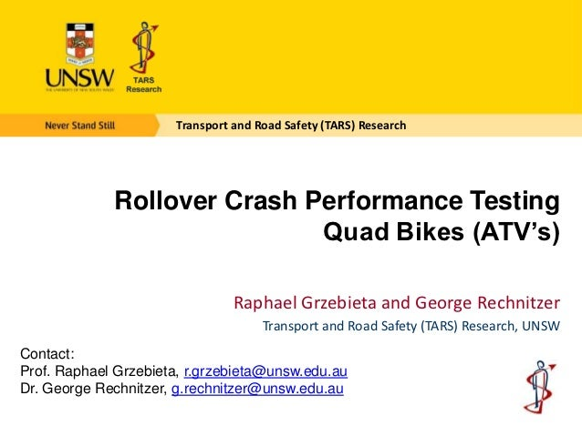 Transport and Road Safety (TARS) Research             Rollover Crash Performance Testing                             Quad ...
