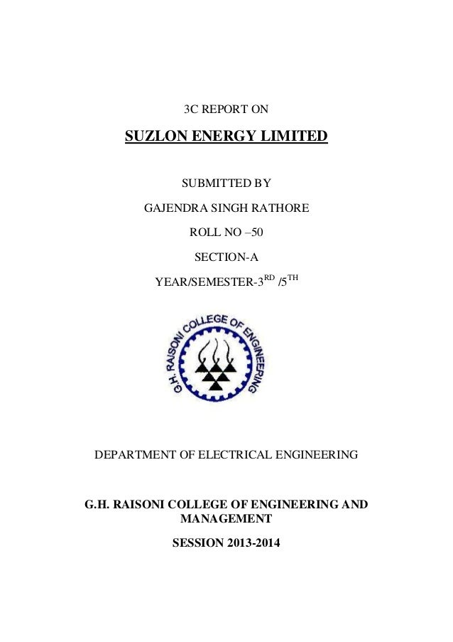 3C REPORT ON  SUZLON ENERGY LIMITED SUBMITTED BY GAJENDRA SINGH RATHORE ROLL NO –50 SECTION-A YEAR/SEMESTER-3RD /5TH  DEPA...