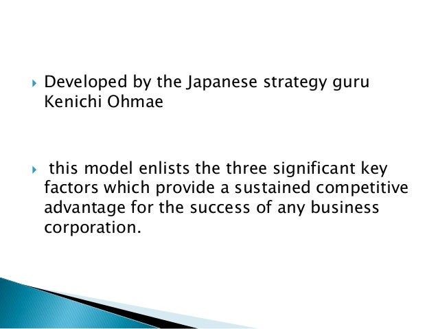  Developed by the Japanese strategy guru Kenichi Ohmae  this model enlists the three significant key factors which provi...