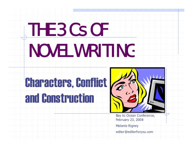 THE 3 Cs OF NOVEL WRITING Characters, Characters Conflict and Construction Bay to Ocean Conference, February 23, 2008 y , ...